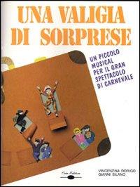 Una valigia di sorprese. Un piccolo musical per il gran spettacolo di carnevale. Con CD Audio