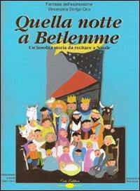 Quella notte a Betlemme. Un'insolita storia da recitare a Natale. Con CD Audio