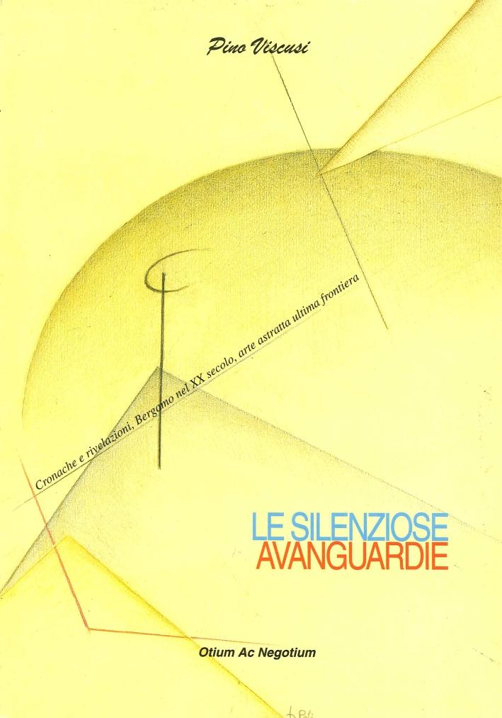 Le silenziose avanguardie. Cronache e rivelazioni, Bergamo nel XX secolo, arte astratta ultima frontiera.