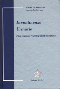 Incontinenza urinaria. Prevenzione, nursing, riabilitazione