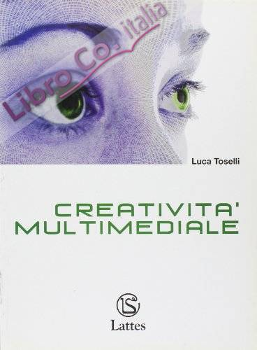 Creatività multimediale. Per le Scuole superiori. Con CD-ROM.