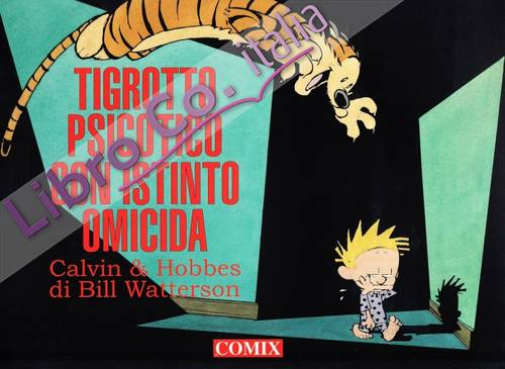 Tigrotto psicotico con istinto omicida. Calvin & Hobbes