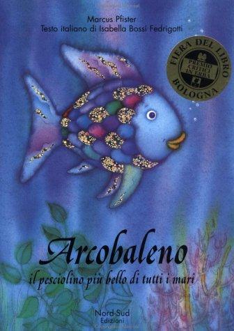 Arcobaleno, il pesciolino più bello di tutti i mari. Ediz. illustrata