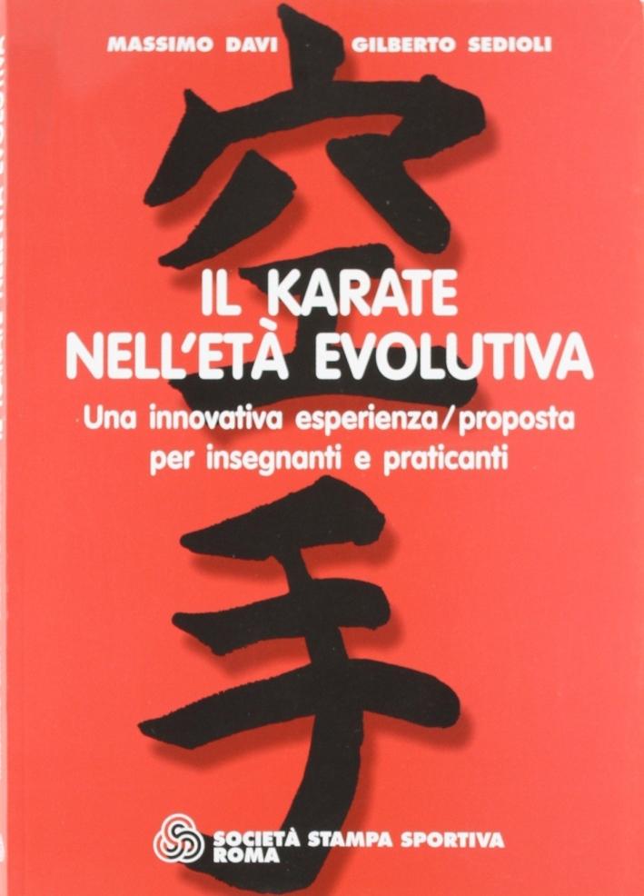 Il karate nell'età evolutiva. Una innovativa esperienza/proposta per insegnanti e praticanti.