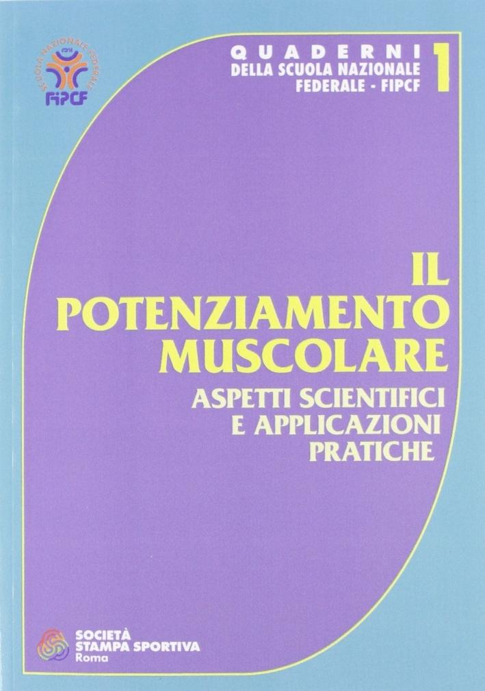 Il potenziamento muscolare. Aspetti scientifici e applicazioni pratiche.