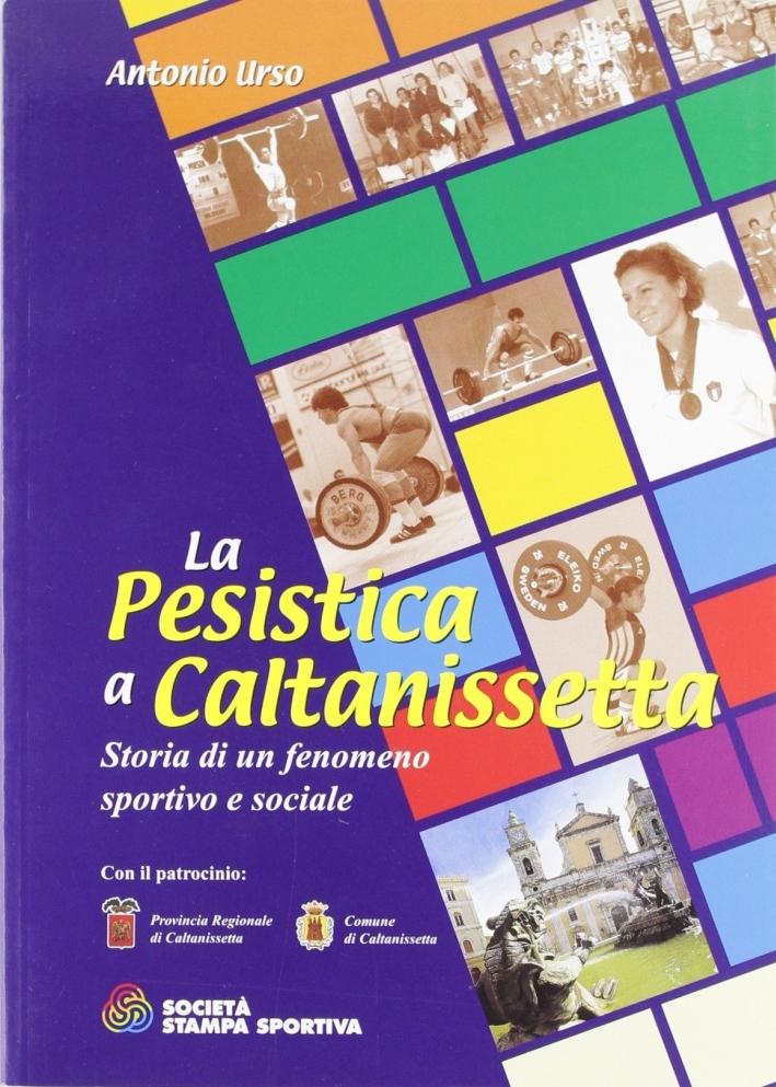 La pesistica a Caltanissetta. Storia di un fenomeno sportivo e sociale.