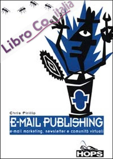 E-mail publishing. E-mail marketing, newsletter e comunità virtuali.