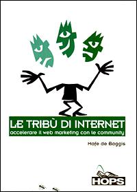 Le tribù di Internet. Accelerare il Web marketing con le community