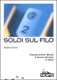 Soldi sul filo. Trading online, Borsa e Nuovo Mercato in Italia