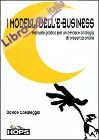 I modelli dell'e-business. Manuale pratico per un'efficace strategia di presenza online