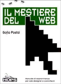 Il mestiere del Web. Manuale di sopravvivenza per web designer e committenti