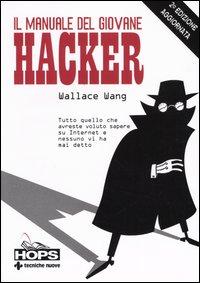 Il manuale del giovane hacker. Tutto quello che avreste voluto sapere su Internet e nessuno vi ha mai detto.