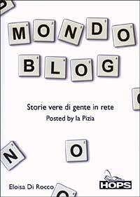 Mondo blog. Storie vere di gente in rete