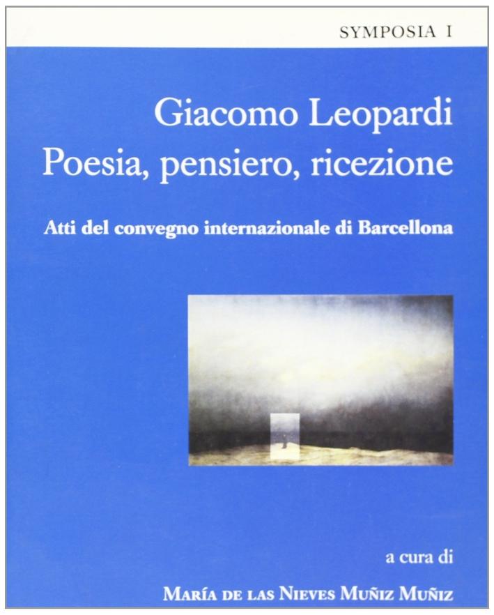 Giacomo Leopardi. Poesia, pensiero, ricezione. Atti del Convegno internazionale (Barcellona)