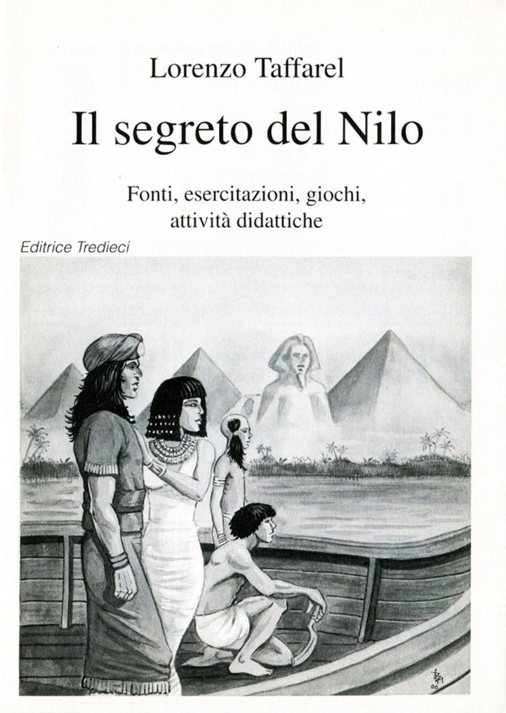 Il segreto del Nilo. Fonti, esercitazioni, giochi, attività didattiche