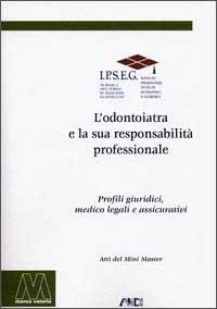 L'odontoiatra e la sua responsabilità professionale. Profili giuridici, medicolegali e assicurativi
