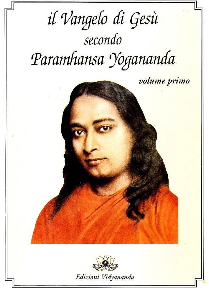 Il Vangelo di Gesù Secondo Paramhansa Yogananda. Vol. 1.