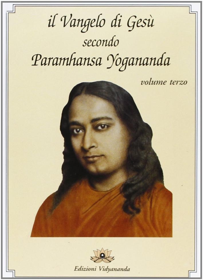 Il Vangelo di Gesù Secondo Paramhansa Yogananda. Vol. 3