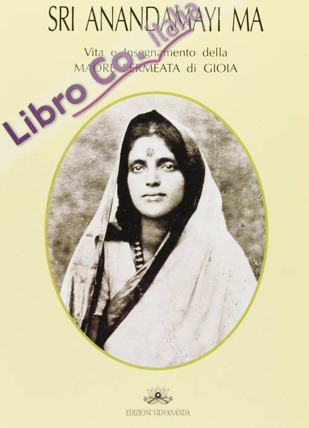 Sri Anandamayi Ma. Vita e insegnamento della madre permeata di gioia.