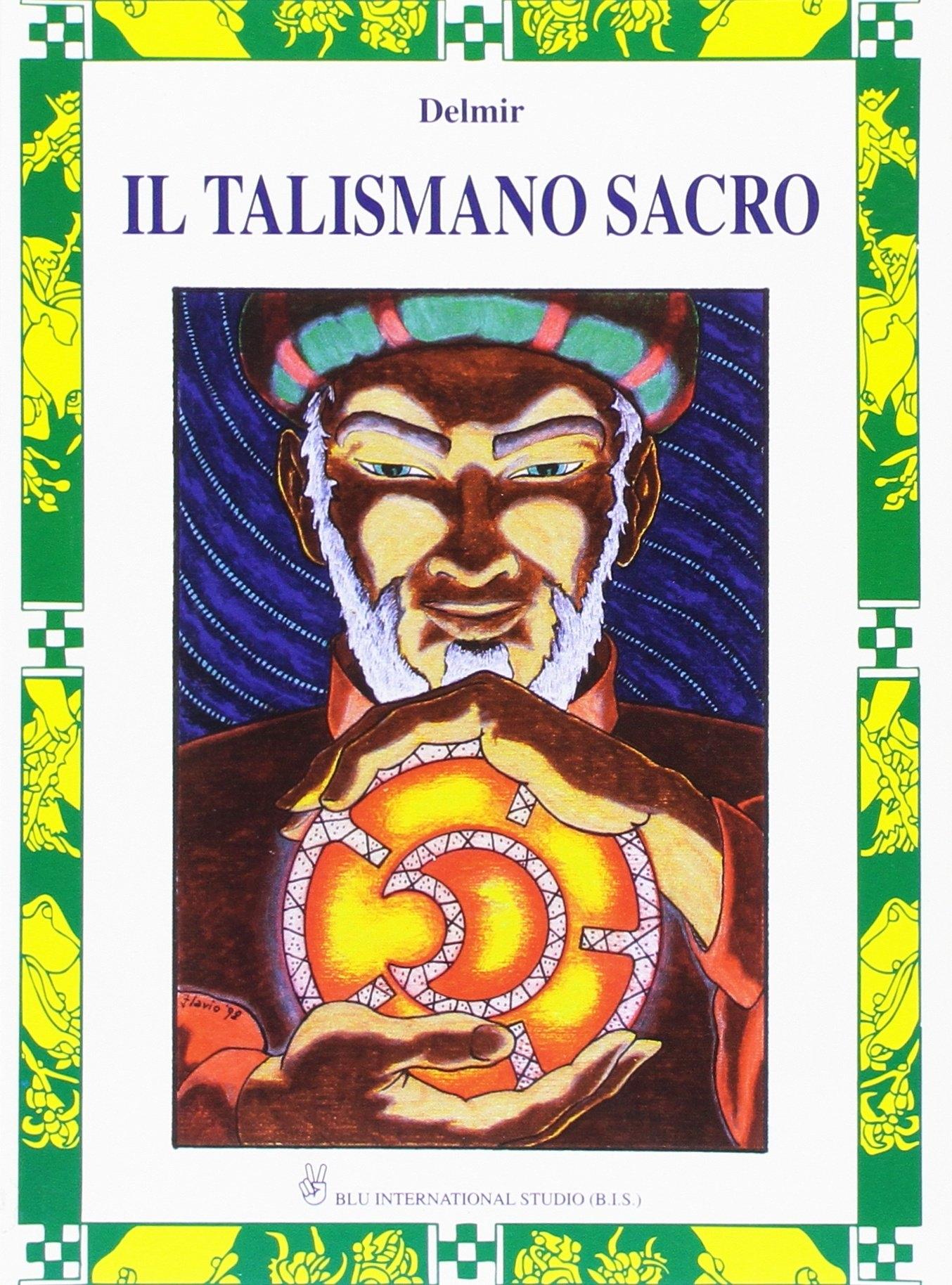 Il talismano sacro. Un racconto iniziatico straordinario da leggere in un fiato!