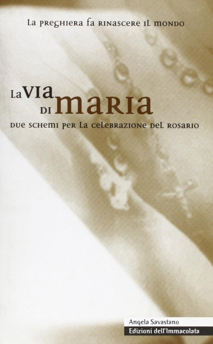 La via di Maria. Due schemi per la celebrazione del rosario