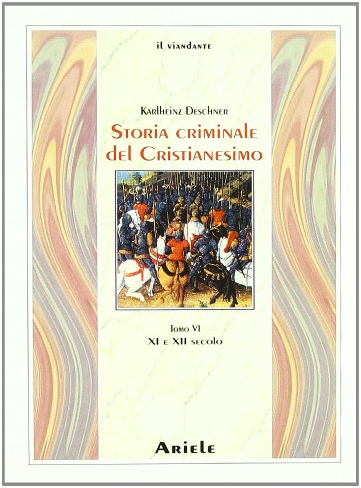 Storia Criminale del Cristianesimo. Tomo 6: XI e XII Secolo