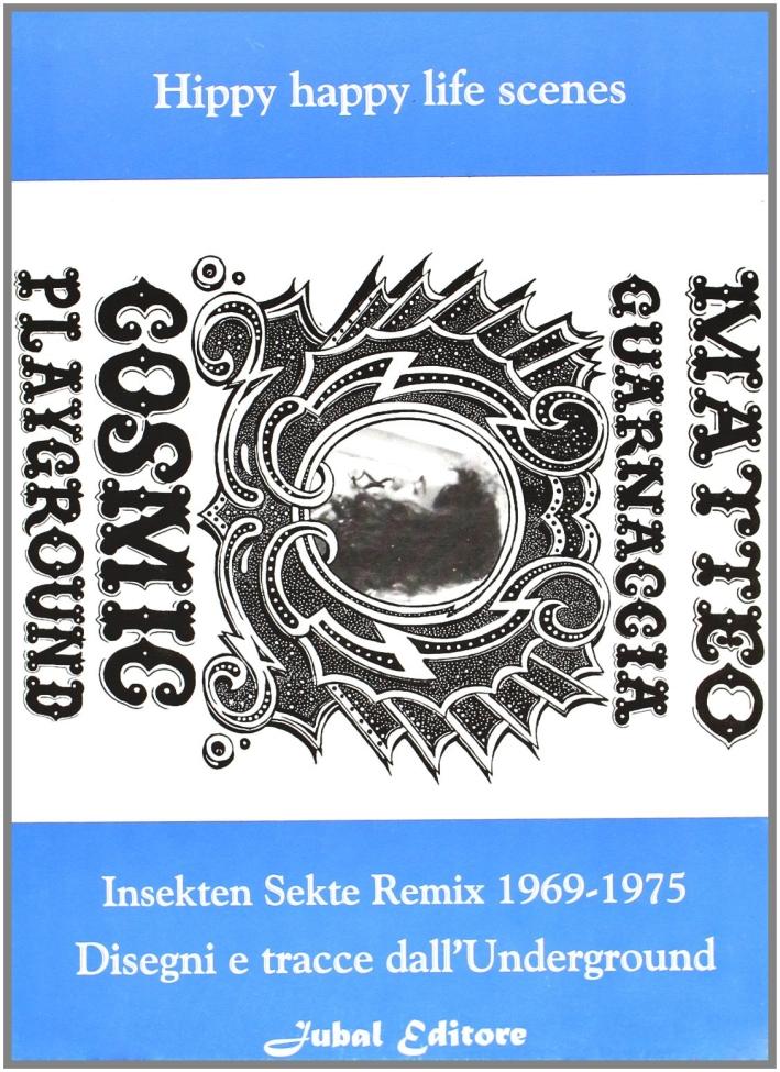 Cosmic playground. Insekten Sekte remix 1969-1975. Disegni e tracce dall'underground