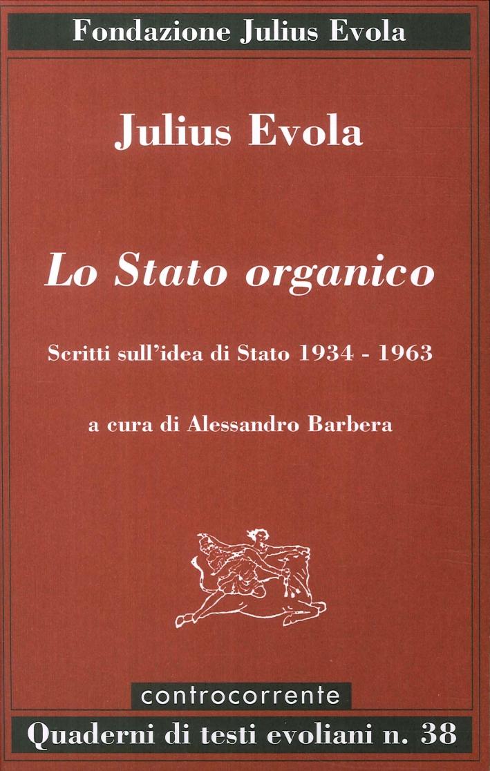 Lo Stato organico. Scritti sull'idea di Stato 1934-1963