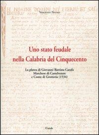 Uno Stato feudale nella Calabria del Cinquecento. La platea di Giovanni Battista Carafa marchese di Castelvetere... Testo latino a fronte. Con CD-ROM