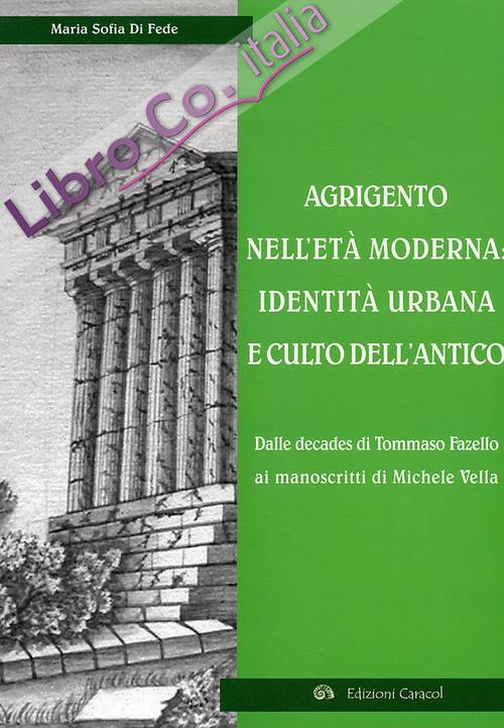 Agrigento nell'Età Moderna. Identità Urbana e Culto dell'Antico. dalle Decades di Tommaso Fazello ai Manoscritti di Michele Vella