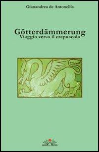 Götterdämmerung. Viaggio verso il crepuscolo. Con CD Audio