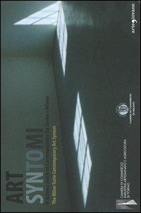 Art syntomi. Il sistema dell'arte contemporanea tra Torino e Milano-The Milan Turin Contemporary Art System. Ediz. italiana e inglese