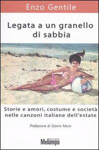 Legata a un granello di sabbia. Storie e amori, costume e società nelle canzoni italiane dell'estate