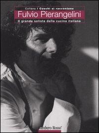 Fulvio Pierangelini. Il grande solista della cucina italiana. Ediz. illustrata