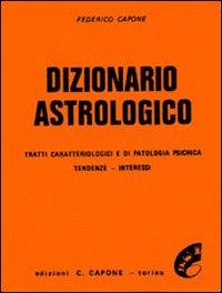 Dizionario astrologico. Tratti caratteriologici e di patologia psichica. Tendenze, interessi
