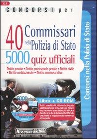 Concorsi per 40 commissari nella polizia di Stato. 5000 quiz ufficiali. Con CD-ROM