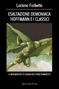 Esaltazione demoniaca. Hoffmann e i classici. Le metamorfosi di Satana nell'eroe romantico.
