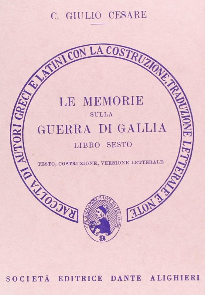 Le memorie sulla guerra di Gallia. Libro 6º. Versione interlineare