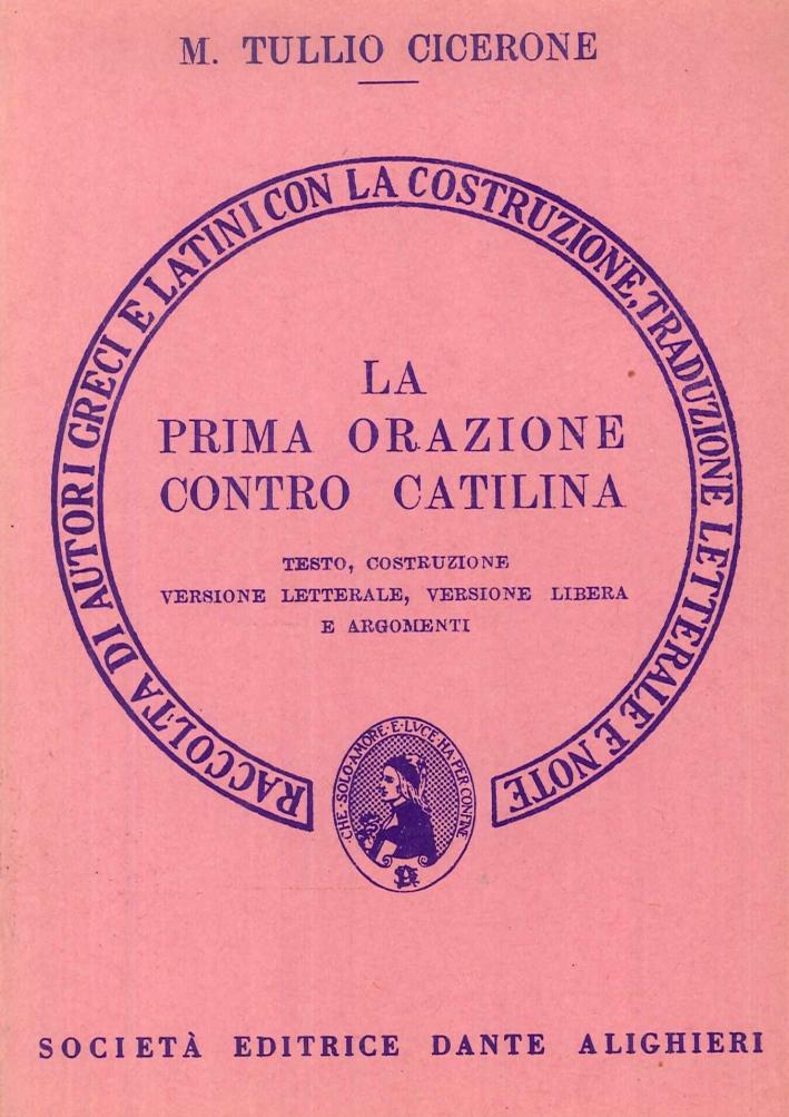La prima orazione contro Catilina. Testo, costruzione. Versione letterale, versione libera e argomenti