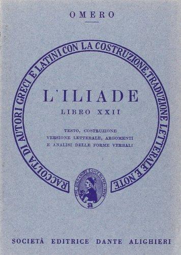 L'Iliade. Libro 22º. Testo, Costruzione Versione Letterale, Argomenti e Analisi delle Forme Verbali