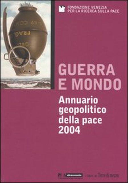 Guerra e mondo. Annuario geopolitico della pace 2004.