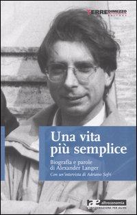 Una vita più semplice. Biografia e parole di Alexander Langer. Con un'intervista di Adriano Sofri