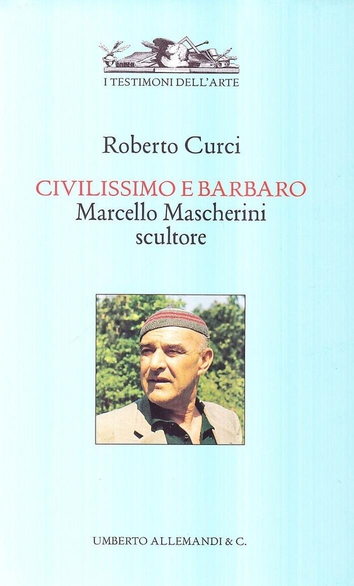 Civilissimo e barbaro. Marcello Mascherini scultore