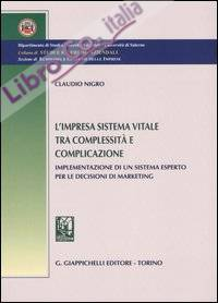 L'Impresa Sistema Vitale tra Complessità e Complicazione. Implementazione di un Sistema Esperto per le Decisioni di Marketing