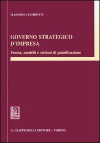GOVERNO STRATEGICO D'IMPRESA. Teoria, modelli e sistemi di pianificazione
