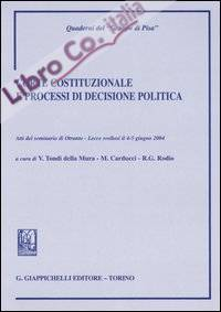 Corte costituzionale e processi di decisione politica. Atti del Seminario (Otranto, 4-5 giugno 2004)