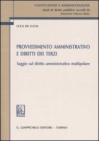 PROVVEDIMENTO AMMINISTRATIVO E DIRITTI DEI TERZI. Saggio sul diritto amministrativo multipolare