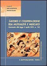 LAVORO E COOPERAZIONE TRA MUTUALITA' E MERCATO + LE COOPERATIVE ED IL SOCIO
