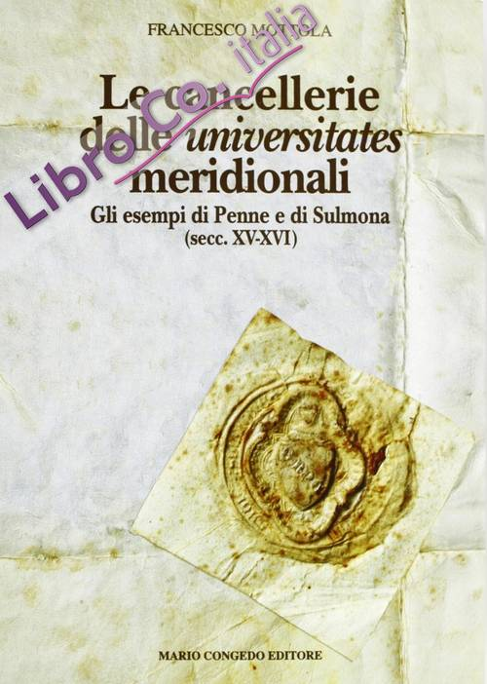 Le Cancellerie delle Universitates meridionali. Gli esempi di Penne e di Sulmona secc.XV-XVI