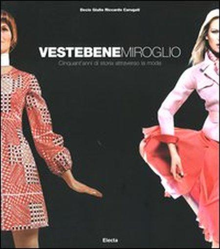 buy popular 09c41 5659e Vestebene Miroglio. Cinquant'anni di storia attraverso la moda. Ediz.  illustrata